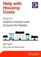 Help With Housing Costs Volume 1: Guide To Universal Credit And Council Tax Rebates 2017-2018 (Paperback)