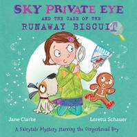 Sky Private Eye and the Case of the Runaway Biscuit: A Fairytale Mystery Starring the Gingerbread Boy - Sky Private Eye (Paperback)