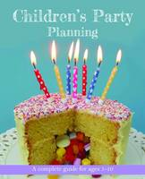 Children's Party Planning: A Complete Guide for Ages 1-10 (Paperback)