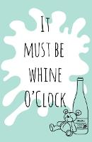 It must be whine O'Clock (Paperback)