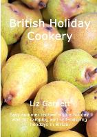 British Holiday Cookery: Easy summer recipes with a holiday vibe for camping and self-catering holidays in Britain (Paperback)