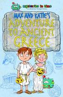 Max and Katie's Adventure to Ancient Greece - Mysteries in Time - An Adventure Through History 4 (Paperback)