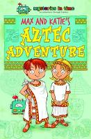 Max and Katie's Aztec Adventure - Mysteries in Time - An Adventure Through History 6 (Paperback)
