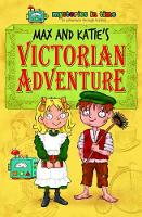 Max and Katie's Victorian Adventure - Mysteries in Time - An Adventure Through History 8 (Paperback)