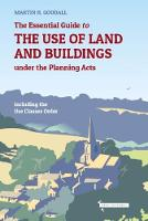 The Essential Guide to the use of Land and Buildings under the Planning Acts
