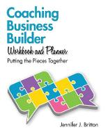 Coaching Business Builder Workbook and Planner: Putting the Pieces Together (Paperback)