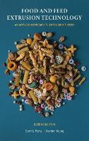 Food and Feed Extrusion Technology: An Applied Approach to Extrusion Theory (Hardback)