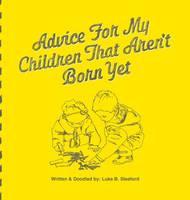 Advice for My Children That Aren't Born Yet