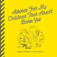 Advice for My Children That Aren't Born Yet (Paperback)