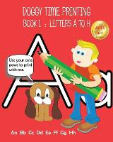 Doggy Time Printing Book 1: Letters Aa to Hh - Doggy Time Printing 1 (Paperback)