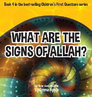 What Are The Signs Of Allah? - Children's First Questions 4 (Hardback)
