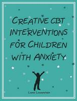 Creative CBT Interventions for Children with Anxiety (Paperback)