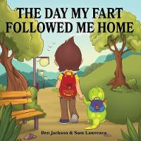 The Day My Fart Followed Me Home - My Little Fart 1 (Paperback)