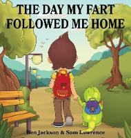 The Day My Fart Followed Me Home - My Little Fart 1 (Hardback)