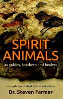 Spirit Animals as Guides, Teachers and Healers: A Compilation of Short Stories and Articles (Paperback)