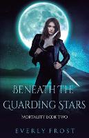 Beneath the Guarding Stars - Mortality 2 (Paperback)