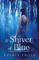 A Shiver of Blue: A Dark YA Gothic Romance (Paperback)
