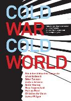 Cold War/Cold World: Knowledge, Representation, and the Outside in Cold War Culture and Contemporary Art (Paperback)