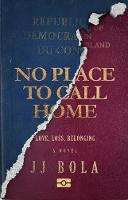 No Place To Call Home: Love, Loss, Belonging (Paperback)