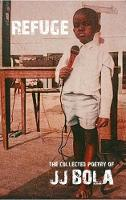 REFUGE: The Collected Poetry of JJ Bola (Paperback)