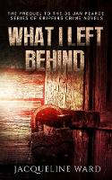 What I Left Behind: The Prequel to the DS Jan Pearce Series of Gripping Crime Novels - DS Jan Pearce Crime Fiction Series (Paperback)
