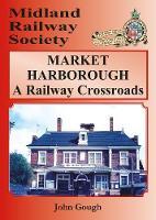 MARKET HARBOROUGH A Railway Crossroads (Paperback)