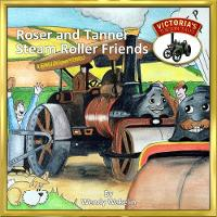 Roser and Tanner Steam Roller Friends - Victoria's Torton Tales 3 (Paperback)