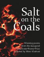 Salt on the Coals: Winning Poems from the Inaugural Winchester Poetry Prize (Paperback)
