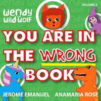 Wendy the Wild Wolf: You Are In The Wrong Book! (Paperback)