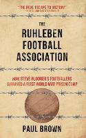 The Ruhleben Football Association: How Steve Bloomer's Footballers Survived a First World War Prison Camp (Paperback)