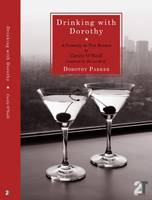 Drinking with Dorothy: A Comedy in Ten Scenes by Cecily O'Neill Inspired by the Work of Dorothy Parker (Paperback)