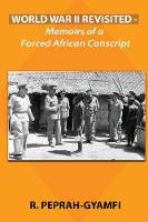 World War II Revisited: Memoirs of a Forced African Conscript - Duology, Prequel to Twins Divided 1 (Paperback)