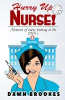 Hurry Up Nurse: Memoirs of Nurse Training in the 1970s - Hurry up Nurse 1 (Paperback)