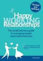 Happy Working Relationships: The Small Business Guide to Managing People and Employment Law (Paperback)