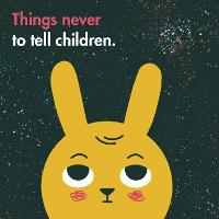 Things Never to Tell Children (Hardback)
