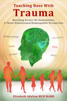 Touching Base with Trauma - Reaching Across the Generations: A Three-Dimensional Homeopathic Perspective (Hardback)