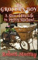 The Grocer's Boy: A Slice of His Life in 1950s Scotland (Paperback)