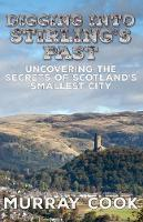 Digging into Stirling's Past: Uncovering the Secrets of Scotland's Smallest City (Paperback)
