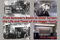 From Mummer's Booth to Silver Screen: The Life and Times of the Haggar Family (Paperback)