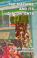 The Machine And Its Discontents: A Fredy Perlman Anthology (Paperback)