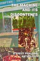 The Machine And Its Discontents: A Fredy Perlman Anthology (Hardback)