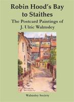 Robin Hood's Bay to Staithes: The Postcard Paintings of J. Ulric Walmsley (Paperback)