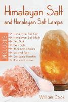 Himalayan Salt and Himalayan Salt Lamps: Himalayan Pink Salt, Himalayan Salt Block, Sea Salt, Bath Salts, Rock Salt Inhalers, Iodized Salt, Salt Lamp Benefits, and much more (Paperback)