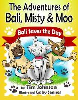 Bali Saves the Day - The Adventures of Bali, Misty & Moo 1 (Paperback)