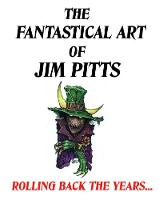 The Fantastical Art of Jim Pitts: Rolling back the years... (Hardback)