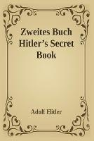 Zweite Zweites Buch (Hitler's Secret Book): Adolf Hitler's Sequel to Mein Kamph (Paperback)