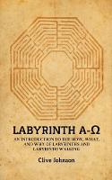 Labyrinth A-Ω: An introduction to the how, what, and why of labyrinths and labyrinth walking (Paperback)