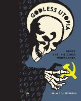 Godless Utopia: Soviet Anti-Religious Propaganda (Hardback)