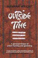Outside Time: A personal history of prison farming and gardening (Paperback)