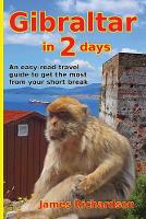 Gibraltar in 2 days: An easy-read travel guide to get the most from your short break (Paperback)
